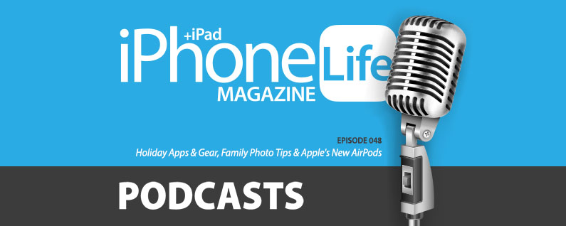 Podcast Episode 48: Holiday Apps & Gear, Family Photo Tips & Apple's New AirPods