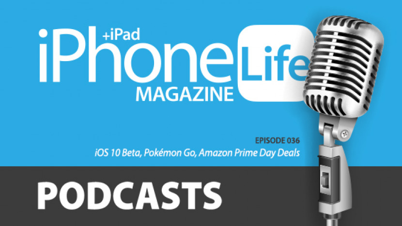 Podcast Episode 36: iOS 10 Beta, Pokémon Go, and Amazon Prime Day Deals