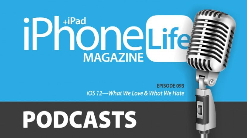 Episode 093: iOS 12—What We Love & What We Hate | iPhoneLife com